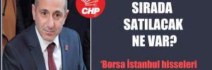 CHP'li Öztunç: Sırada satılacak ne var?