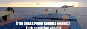İrini Operasyonu Komuta Merkezi, Türk gemisine yönelik hukuksuz aramayı itiraf etti!