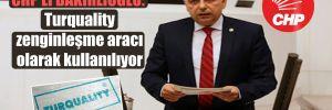 CHP'li Bakırlıoğlu: Turquality zenginleşme aracı olarak kullanılıyor