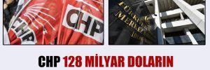CHP 128 milyar doların peşine düştü!