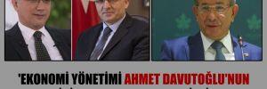 'Ekonomi yönetimi Ahmet Davutoğlu'nun iki bakanına emanet edildi'