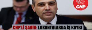 CHP'li Şahin: Lokantalarda iş kaybı yüzde 80'in üzerinde!