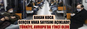 Bakan Koca gerçek vaka sayısını açıkladı! Türkiye, Avrupa'da 1'inci oldu