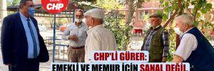 CHP'li Gürer: Emekli ve memur için sanal değil, gerçek enflasyon dikkate alınmalı!