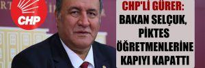 CHP'li Gürer: Bakan Selçuk, PİKTES öğretmenlerine kapıyı kapattı