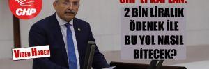 CHP'li Kaplan: 2 bin Liralık ödenek ile bu yol nasıl bitecek?