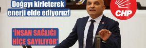 CHP'li Polat: Doğayı kirleterek enerji elde ediyoruz!