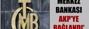 'Merkez Bankası AKP'ye bağlandı'