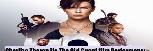 Charlize Theron ile The Old Guard film Performansı