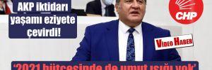 CHP'li Gürer: AKP iktidarı yaşamı eziyete çevirdi!