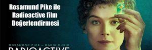 Rosamund Pike ile Radioactive film Değerlendirmesi