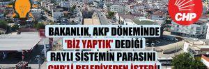 Bakanlık, AKP döneminde 'Biz yaptık' dediği raylı sistemin parasını CHP'li belediyeden istedi!
