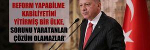 'Türkiye reform yapabilme kabiliyetini yitirmiş bir ülke, sorunu yaratanlar çözüm olamazlar'