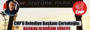 CHP'li Belediye Başkanı Çervatoğlu: Başkan olduğum sürece o tabela orada kalacak