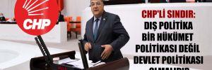 CHP'li Sındır: Dış politika bir hükümet politikası değil devlet politikası olmalıdır