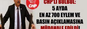 CHP'li Bülbül: 5 ayda en az 700 eylem ve basın açıklamasına müdahale edildi!