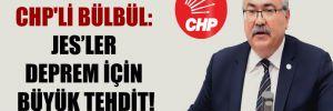 CHP'li Bülbül: JES'ler deprem için büyük tehdit!
