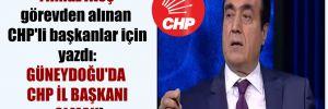 Yılmaz Ateş görevden alınan CHP'li başkanlar için yazdı: Güneydoğu'da CHP il başkanı olmak!