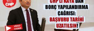 CHP'li Kaya'dan borç yapılandırma çağrısı: Başvuru tarihi uzatılsın!
