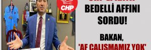 CHP'li Kaya bedelli affını sordu! Bakan, 'af çalışmamız yok' dedi!