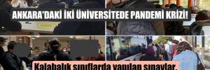 Ankara'daki iki üniversitede pandemi krizi!