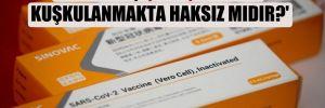 'Vatandaş Çin aşısından kuşkulanmakta haksız mıdır?'