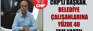 CHP'li Başkan, belediye çalışanlarına yüzde 40 zam yaptı!