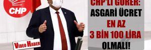 CHP'li Gürer: Asgari ücret en az 3 bin 100 lira olmalı!