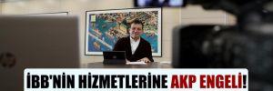 İBB'nin hizmetlerine AKP engeli!