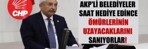 CHP'li Kaplan: AKP'li belediyeler saat hediye edince ömürlerinin uzayacaklarını sanıyorlar!
