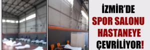 İzmir'de spor salonu hastaneye çevriliyor!