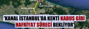 'Kanal İstanbul'da kenti kabus gibi hafriyat süreci bekliyor'