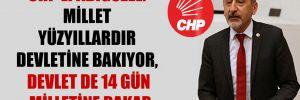 CHP'li Adıgüzel: Millet yüzyıllardır devletine bakıyor, devlet de 14 gün milletine bakar