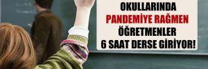 Bakan Yardımcısı'nın okullarında pandemiye rağmen öğretmenler 6 saat derse giriyor!