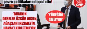 CHP'li Ceylan iktidarın çevre politikalarını topa tuttu!