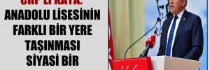 CHP'li Kaya: Anadolu lisesinin farklı bir yere taşınması siyasi bir karardı