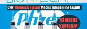 CHP, Biontech aşısını Meclis gündemine taşıdı! 'Kimlere yapıldı?'