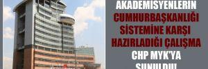 Akademisyenlerin cumhurbaşkanlığı sistemine karşı hazırladığı çalışma CHP MYK'ya sunuldu!