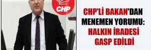 CHP'li Bakan'dan Menemen yorumu: Halkın iradesi gasp edildi