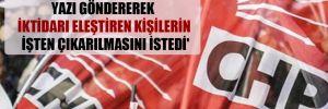'Valilikler CHP'li Belediyelere yazı göndererek iktidarı eleştiren kişilerin işten çıkarılmasını istedi'