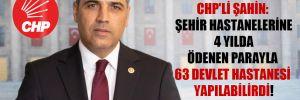 CHP'li Şahin: Şehir hastanelerine 4 yılda ödenen parayla 63 devlet hastanesi yapılabilirdi!