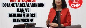 CHP'li Taşcıer: Eczane tabelalarından ilan ve reklam vergisi alınmasın!