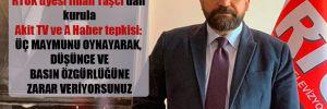 RTÜK üyesi İlhan Taşcı'dan kurula Akit TV ve A Haber tepkisi: Üç maymunu oynayarak, düşünce ve basın özgürlüğüne zarar veriyorsunuz