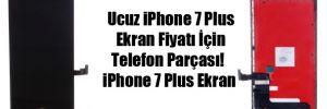Ucuz iPhone 7 Plus Ekran Fiyatı İçin Telefon Parçası!  iPhone 7 Plus Ekran