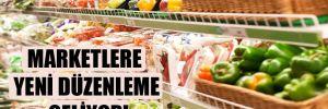 Marketlere yeni düzenleme geliyor!