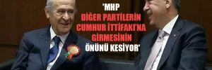 'MHP diğer partilerin Cumhur İttifakı'na girmesinin önünü kesiyor'