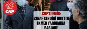 CHP'li Emir: Esnaf kendini unuttu ekmek yardımına başladı!
