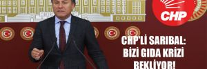 CHP'li Sarıbal: Bizi gıda krizi bekliyor!
