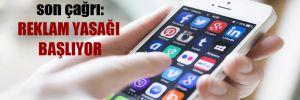 Sosyal ağlar için son çağrı: Reklam yasağı başlıyor