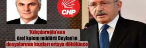 'Kılıçdaroğlu'nun özel kalem müdürü Ceylan'ın dosyalarının bazıları ortaya dökülünce CHP Genel Merkezi çok rahatsız olmuş'